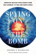 Spying on the Bomb: American Nuclear Intelligence from Nazi Germany to Iran and North Korea [Pdf/ePub] eBook