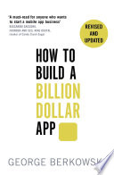 """""""How to Build a Billion Dollar App: Discover the secrets of the most successful entrepreneurs of our time"""" by George Berkowski"""