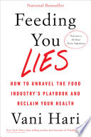 """Feeding You Lies: How to Unravel the Food Industry's Playbook and Reclaim Your Health"" by Vani Hari"