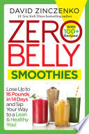 """Zero Belly Smoothies: Lose up to 16 Pounds in 14 Days and Sip Your Way to A Lean & Healthy You!"" by David Zinczenko"