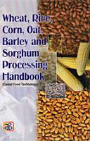 Wheat  Rice  Corn  Oat  Barley and Sorghum Processing Handbook  Cereal Food Technology  Book