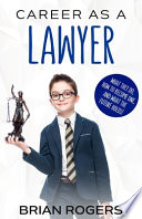Career As a Lawyer  What They Do  How to Become One  and What the Future Holds  Book
