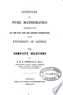 Questions in pure mathematics proposed at the B A  and B Sc  pass and honours examinations of the University of London with complete solutions by J E A  Steggall