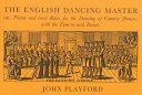 The English Dancing Master Or  Plaine and Easie Rules for the Dancing of Country Dances
