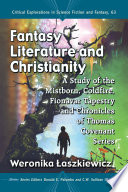 link to Fantasy literature and Christianity : a study of the Mistborn, Coldfire, Fionavar Tapestry and Chronicles of Thomas Covenant series in the TCC library catalog