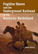 Fugitive Slaves and the Underground Railroad in the Kentucky ...