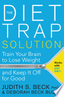 """The Diet Trap Solution: Train Your Brain to Lose Weight and Keep It Off for Good"" by Judith S. Beck, Deborah Beck Busis"