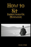How to Sit, Instructions on Meditation