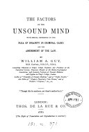 The factors of the unsound mind  with special reference to the plea of insanity in criminal cases