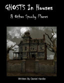 Ghosts in Houses & Other Spooky Places