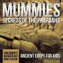 Mummies Secrets Of The Pharaohs Book PDF