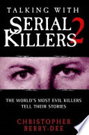 """""""Talking With Serial Killers 2: The World's Most Evil Killers Tell Their Stories"""" by Christopher Berry-Dee"""