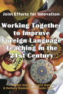 Joint Efforts for Innovation: Working Together to Improve Foreign Language Teaching in the 21st Century