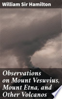 Observations on Mount Vesuvius  Mount Etna  and Other Volcanos