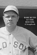 Babe Ruth at the Red Sox  A Scrapbook