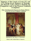 Memoirs of the Courts of Louis XV and XVI. Being Secret Memoirs of Madame Du Hausset, Lady's Maid to Madame De Pompadour and of the Princess Lamballe (Complete) Pdf/ePub eBook