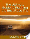The Ultimate Guide To Planning The Best Road Trip