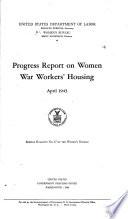 Special Bulletin     of the Women s Bureau  Progress report on women war workers  housing  April 1943