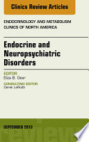 Endocrine and Neuropsychiatric Disorders  An Issue of Endocrinology and Metabolism Clinics