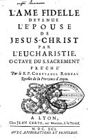 L'âme fidelle devenuë l'épouse de Jesus-Christ par l'eucharistie. Octave du S. Sacrement ...