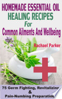 Homemade Essential Oil Healing Recipes For Common Ailments And Wellbeing