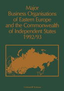 Major Business Organizations of Eastern Europe and the Commonwealth of Independent States 1992-93