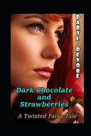 Dark Chocolate and Strawberries  A Twisted Fairy Tale