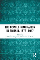 The Occult Imagination in Britain  1875 1947