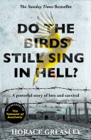 Do the Birds Still Sing in Hell    He escaped over 200 times from a notorious German prison camp to see the girl he loved  This is the incredible true story of Horace Greasley