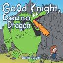 Good Knight, Deano Dragon