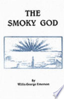 Read Online The Smoky God Or a Voyage to the Inner World For Free