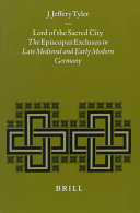 Lord of the sacred city: the episcopus exclusus in late medieval and early modern Germany