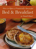 How to Open a Financially Successful Bed   Breakfast Or Small Hotel   with Companion CD ROM