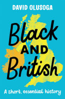 Black and British  A short  essential history