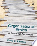"""Organizational Ethics: A Practical Approach"" by Craig E. Johnson"