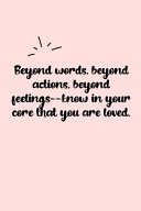 Beyond Words  Beyond Actions  Beyond Feelings  know in Your Core that You are Loved  Dot Grid Bullet Journal