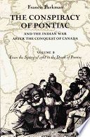The Conspiracy of Pontiac and the Indian War After the Conquest of Canada: From the spring of 1763 to the death of Pontiac