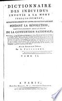 Dictionnaire Des Individus Envoyés a la Mort Judiciarement, Révolutionnairement Et Contre-révolutionnairement Pendant la Révolution, Particulierement Sous Le Règne de la Convention Nationale