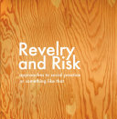 Revelry and Risk: Approaches to Social Practice, Or Something Like That