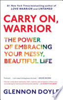 """Carry On, Warrior: The Power of Embracing Your Messy, Beautiful Life"" by Glennon Doyle, Glennon Doyle Melton"