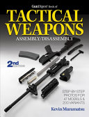The Gun Digest Book of Tactical Weapons Assembly Disassembly