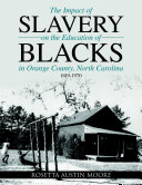 The Impact of Slavery On the Education of Blacks in Orange County  North Carolina  1619 1970
