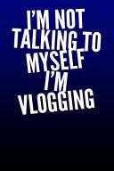 I m Not Talking to Myself I m Vlogging