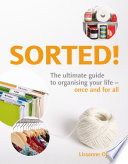 Sorted!:The Ultimate Guide to Organising Your Life - Once and for All