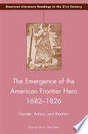 The Emergence of the American Frontier Hero 1682   1826