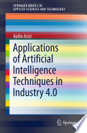 Applications of Artificial Intelligence Techniques in Industry 4 0