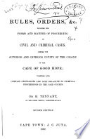 Rules  Orders   c  Touching the Forms and Manner of Proceeding in Civil and Criminal Cases  Before the Superior and Inferior Courts of the Colony of the Cape of Good Hope