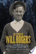 The Papers Of Will Rogers From The Broadway Stage To The National Stage September 1915 July 1928