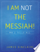I Am Not The Messiah Mr Z Tells All Book PDF