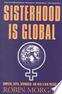 """Sisterhood is Global: The International Women's Movement Anthology"" by Robin Morgan"